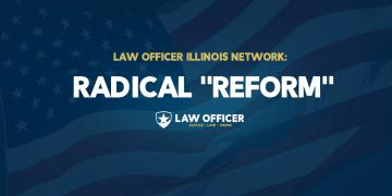 Illinois Radical Police 'Reform'